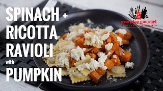 Spinach and Ricotta Ravioli with Pumpkin | Everyday Gourmet S7 E42