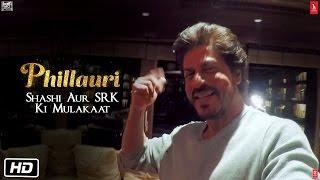 Phillauri | Shashi Meets SRK | Shah Rukh Khan | Anushka Sharma | Diljit dosanjh | Suraj Sharma
