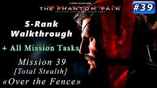 Metal Gear Solid V: The Phantom Pain - Mission 39 / S-rank / All Task [Total Stealth] Over the Fence