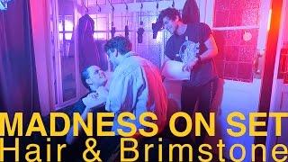 MADNESS ON SET ·the Hair & Brimstone shoot