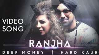 Ranjha | Deep Money ft. Hard Kaur | Official Video | Latest Punjabi Songs 2015