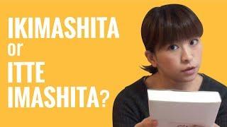 Ask a Japanese Teacher - Difference between IKIMASHITA and ITTE IMASHITA?