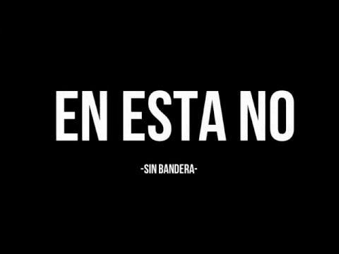SIN BANDERA EN ESTA NO LETRAS