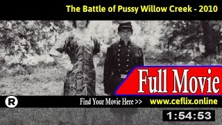 Watch: The Battle of Pussy Willow Creek (2010) Full Movie Online