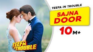 Teefa In Trouble   Sajna Door   Video Song   Ali Zafar   Aima Baig   Maya Ali   Faisal Qureshi