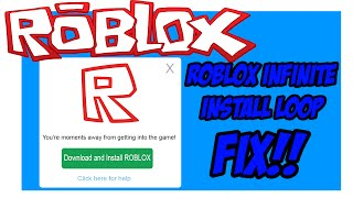 HOW TO FIX ROBLOX INFINITE INSTALL LOOP (WORKS 2017) (11 FIXES) WINDOWS 7/8/8.1/10