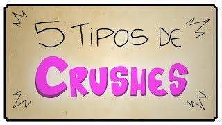 5 TIPOS DE CRUSHES