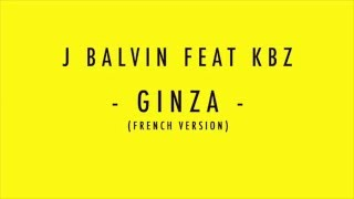 J Balvin ft. KBZ - Ginza (French Version)