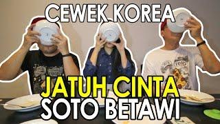 CEWEK KOREA Jatuh Cinta Pertama Kali Makan Soto Betawi AFUNG | SOTO LEGENDARIS | ft Hari Jisun