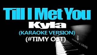 TILL I MET YOU - Kyla (KARAOKE VERSION) (Till I Met You OST)