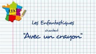 AVEC UN CRAYON -  Les Enfantastiques