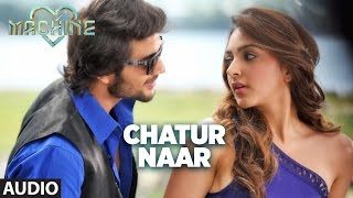 Chatur Naar  Full Audio Song | Machine | Mustafa &  Kiara Advani | Nakash Aziz & Shashaa Tirupati