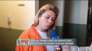 Esposa de Rafael Ilha revela detalhes de sua rotina na prisão