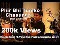 Phir Bhi Tumko Chaahunga Half Girlfriend & Enna Sona | cover | Stephen Frank Ft. Varun Rao & darrel