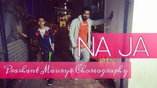 Na Ja | Pav Dharia | Dance | Prashant Maurya Choreography | Rouser Dance Academy