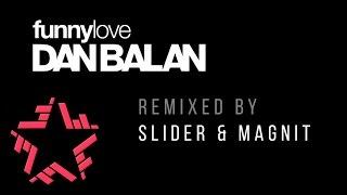 Dan Balan vs. Slider & Magnit - Funny Love (Remix)