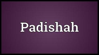 Padishah Meaning