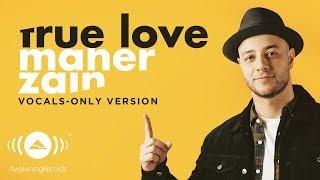 Maher Zain - True Love | ماهر زين | (Vocals Only - بدون موسيقى) | Official Lyric Video