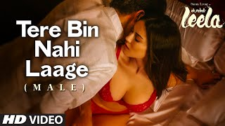 'Tere Bin Nahi Laage (Male)' VIDEO Song | Sunny Leone | Ek Paheli Leela