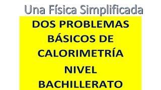 DOS EJERCICIOS BÁSICOS DE CALORIMETRÍA PARA ESTUDIANTES DE BACHILLERATO
