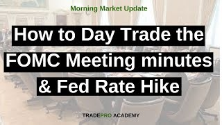 How to Day Trade the FOMC Meeting minutes & Fed Rate Hike