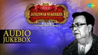 Best Of Jatileswar Mukherjee | Bengali Modern Songs Audio Jukebox