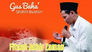 Gus Baha' - Shohih Bukhori  Fitnah Akhir Zaman