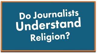 Do Journalists Understand Religion?