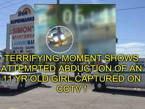 TERRIFYING MOMENT CAPTURED ON CCTV SHOWS ATTEMPTED ABDUCTION OF AN 11 YR OLD GIRL !