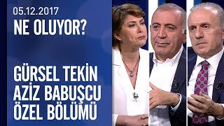 Gürsel Tekin ve Aziz Babuşcu iddialara yanıt verdi - Ne Oluyor? 05.12.2017 Salı