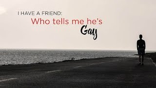 I Have a Friend: Who Tells Me He's Gay