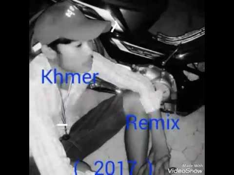 រីមិុច 2017    Khmer Remix .2017