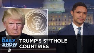 "Trump Calls Non-White Countries ""S**tholes"": The Daily Show"