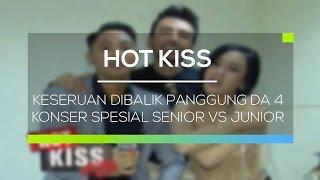 Keseruan Dibalik Panggung DA 4 Konser Spesial Senior vs Junior - Hot Kiss