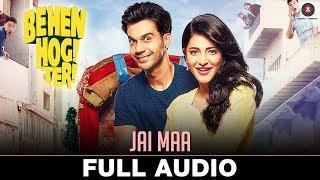 Jai Maa - Full Audio   Behen Hogi Teri   Rajkummar Rao & Shruti Haasan   Jyotica Tangri