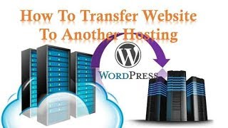 How To Transfer Website To another Hosting