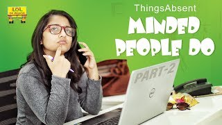 Things Absent Minded People Do - Part #2 || Episode #61