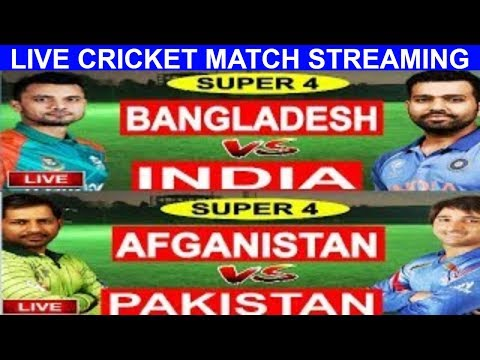 Asia Cup 2018,Super 4,India vs Bangladesh,Pakistan vs Afghanistan,Live Score cricket Match Streaming