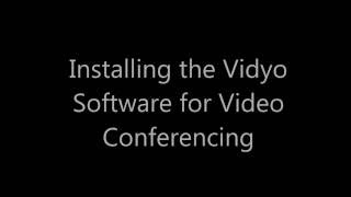 Installing and Setting up Vidyo Desktop software for Video Conferencing