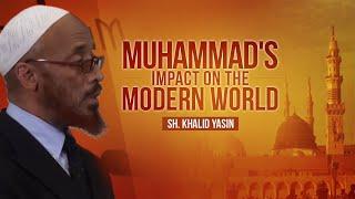 Muhammad's Impact on the Modern World - Sh. Khalid Yasin