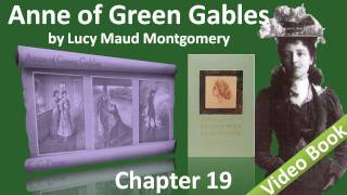 Chapter 19 - Anne of Green Gables - A Concert a Catastrophe and a Confession