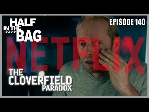 Half in the Bag Episode 140 The Cloverfield Paradox and the Netflix Conundrum SPOILERS
