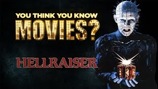 Hellraiser - You Think You Know Movies?