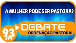 Ordenação Pastoral - A mulher pode ser pastora? - Debate 93 - 14/11/2013