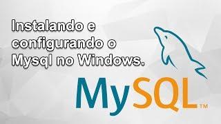 Instalando e Configurando Mysql Server no Windows - #01 Iniciando com o Mysql