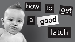 Breastfeeding: Getting a Good Latch Every Time