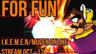 For Fun | Mugen Online/I.K.E.M.E.N Live-Stream (Compilation)