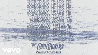 The Chainsmokers - Everybody Hates Me (Khrebto Remix - Audio)
