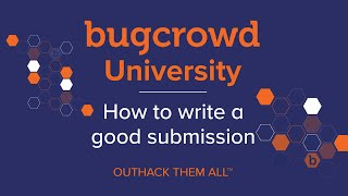 Bugcrowd University - How To Make A Good Bug Submission