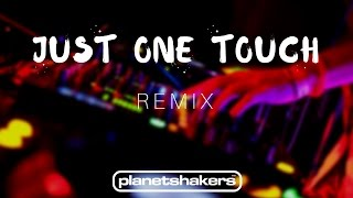 Just One Touch - Planetshakers (REMIX)